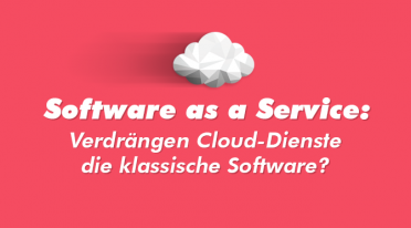 Software as a Service: Verdrängen Cloud-Dienste die klassische Software?